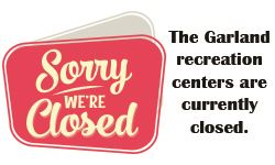 Sign that reads Sorry we are closed. Garland recreation centers are closed.